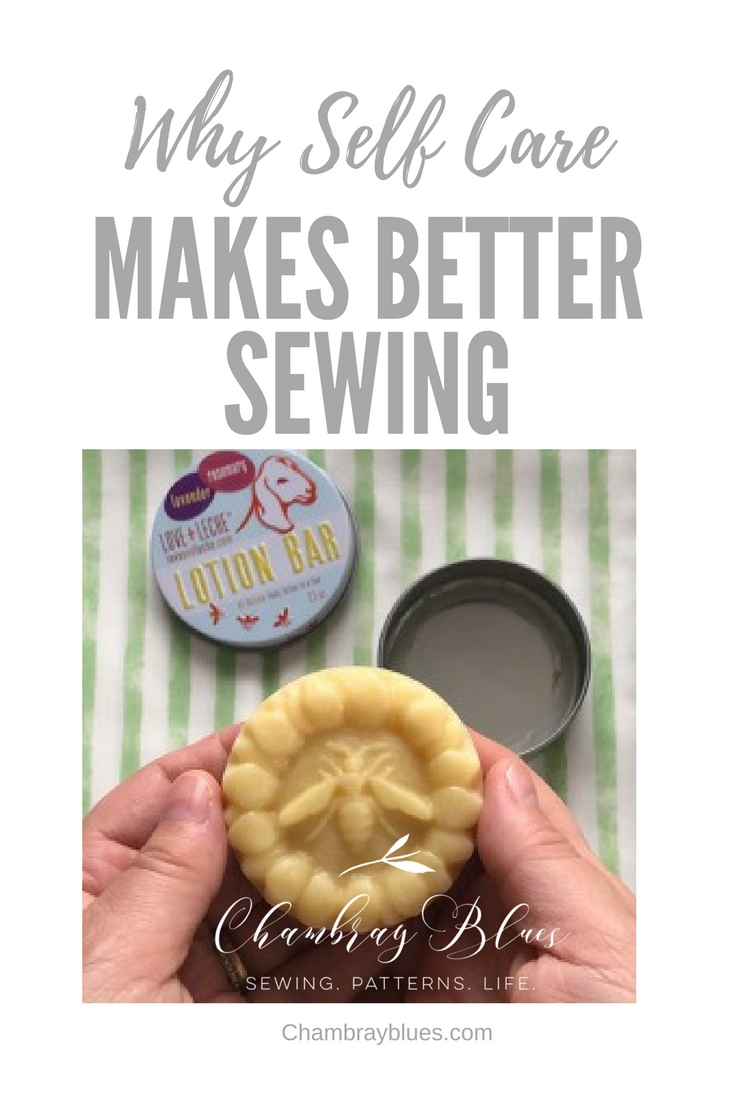 Why Selfcare makes sewing better|Chambraybluesblog|Chambrayblues.com